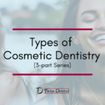 Types of Cosmetic Dentistry – Part One