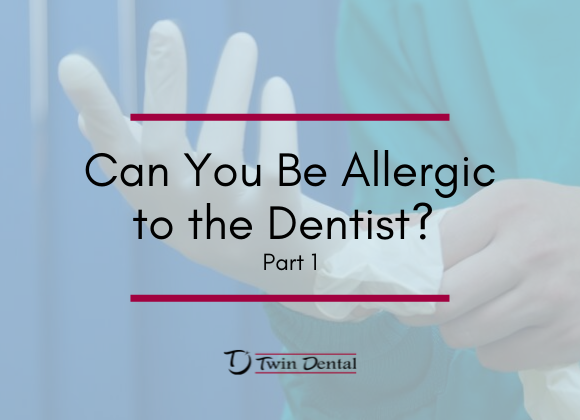 Can You Be Allergic to the Dentist? Part 1