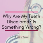 Why Are My Teeth Discolored? Is Something Wrong?