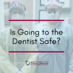 Is Going to the Dentist Safe?