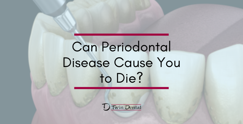 Can Periodontal Disease Cause You to Die?