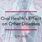 Oral Health's Effect on Other Diseases